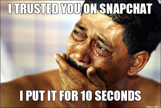 i-trusted-you-on-snapchat-i-put-it-for-10-seconds