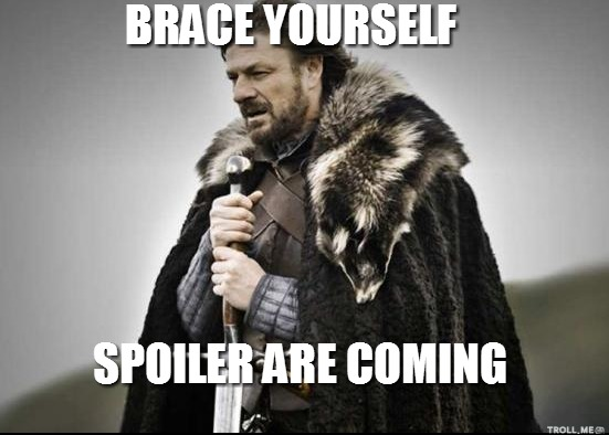 brace-yourself-spoiler-are-coming