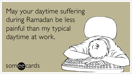 work-misery-fasting-job-ramadan-ecards-someecards