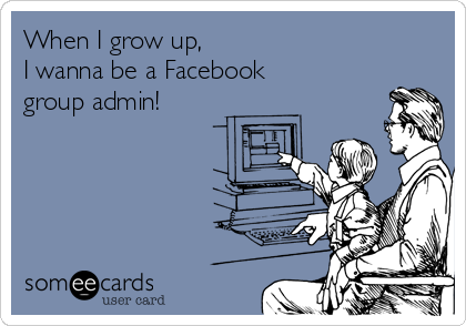 when-i-grow-up-i-wanna-be-a-facebook-group-admin-08ce9