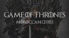 Et si les personnages de Game Of Thrones étaient des villes marocaines… ?